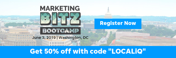 Register now for Marketing Bitz Bootcamp on June 3, 2019 in Washington DC. Register with the code LOCALiQ for 50% off.