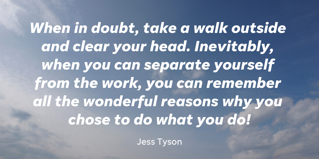 Jess Tyson is Director of Calm at Don't Panic Management, and she wants you remember to clear your head from time to time.