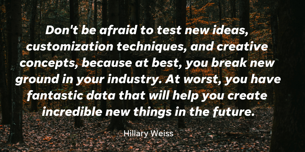 Brand strategist Hillary Weiss believes creativity pays, even when you can't see the rewards. Take a chance in 2019!