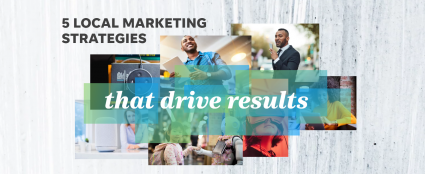 5 Local Marketing Strategies That Drive Results