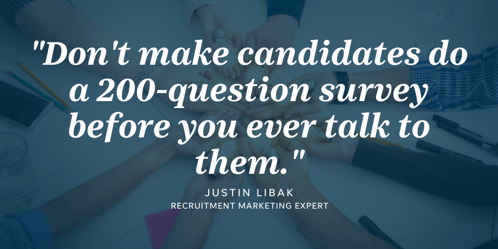 Making candidates take a 200-question survey can keep candidates from pursuing your organization.