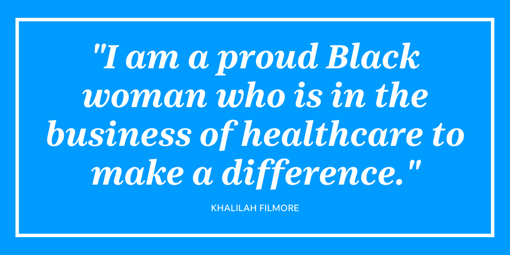 Khalilah Filmore is a proud Black business owner who works to make a difference in the healthcare industry.