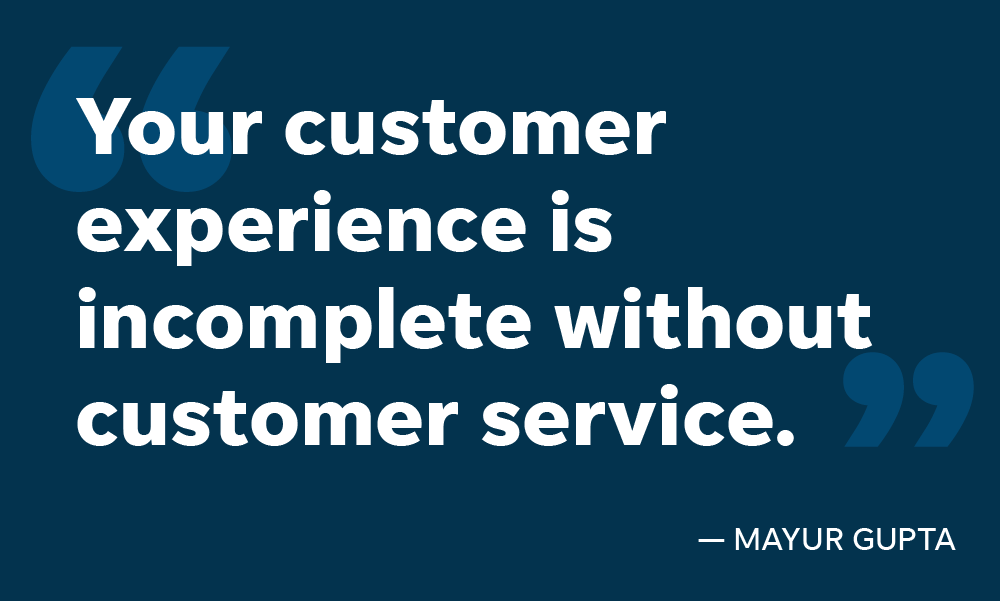 Gannett Chief Marketing Officer Mayur Gupta says your customer experience is incomplete without customer service, and perhaps more for a certain type of business than the other.