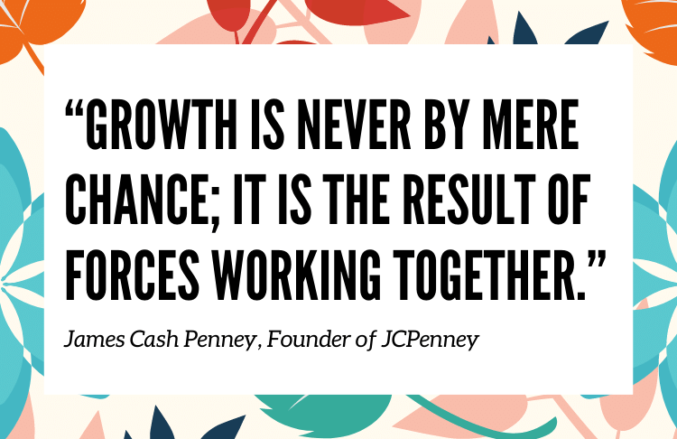 This quote by James Cash Penney speaks to the importance of working together for small business growth.